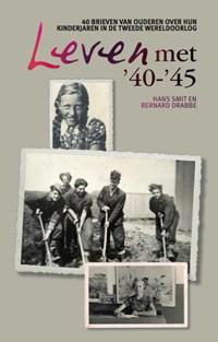 Leven met 40-45 | Hans Smit ; Bernard Drabbe |