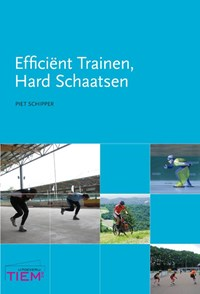 Effectief trainen, hard schaatsen   Piet Schipper  