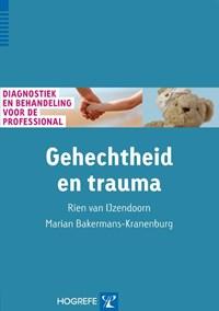 Gehechtheid en trauma   Rien van / Bakermans-Kranenburg Ijzendoorn  