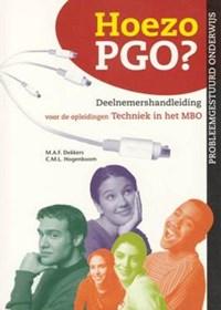 Hoezo PGO? Deelnemershandleiding voor de opleidingen techniek in het MBO (kwalificatieniveau 3 en 4) | M.A.F. Dekkers ; C.M.L. Hogenboom |