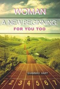 Woman a new beginning for you too   Shammah Hart  
