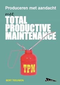 TPM, Total Productive Maintenance, produceren met aandacht | Bert Teeuwen |