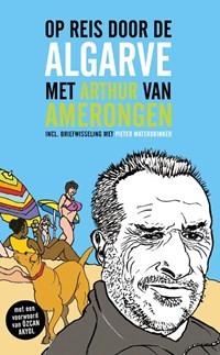 Op reis door de Algarve met Arthur van Amerongen | Arthur van Amerongen ; Özcan Akyol ; Pieter Waterdrinker |