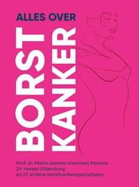 Alles over borstkanker   Hester Oldenburg ; Marie-Jeanne Vrancken Peeters  