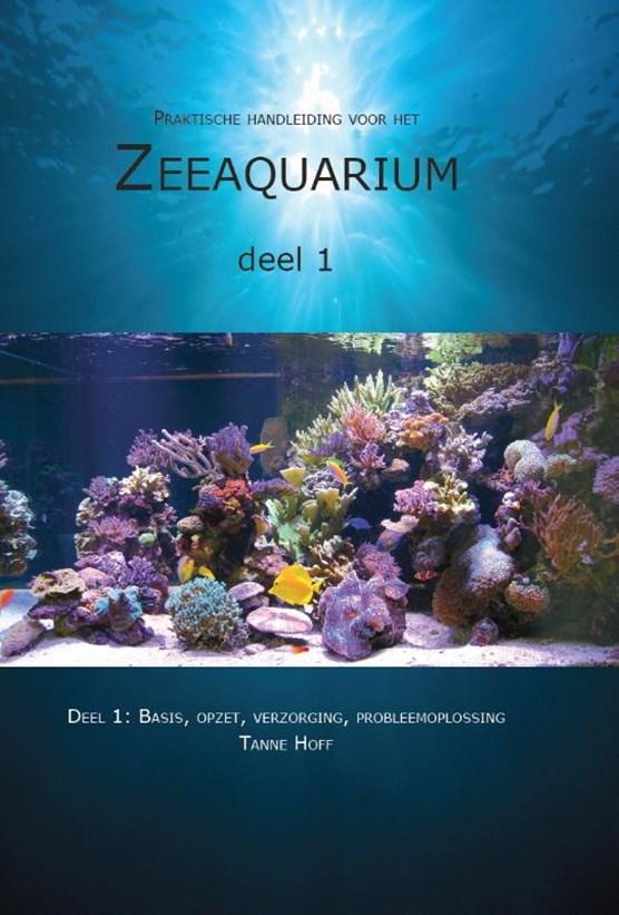 Praktische handleiding voor het zeeaquarium 1: Basis, opzet, verzorging, probleemoplossing