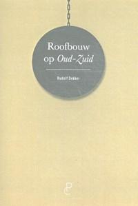 Roofbouw in Oud-Zuid   Rudolf Dekker  