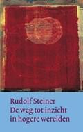 De weg tot inzicht in hogere werelden | Rudolf Steiner |