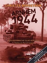 Arnhem 1944, een historische slag herzien 1: Tanks en Paratroepen | Christer Bergstrom |