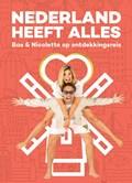Nederland heeft Alles | Bas Smit ; Nicolette van Dam |
