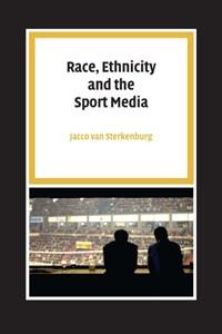 Race, Ethnicity and the Sport Media   Jacco van Sterkenburg  