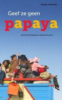 Geef ze geen papaya   Dineke Veerman  