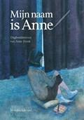 Mijn naam is Anne   Anne Frank  