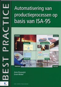 Automatisering van productieprocessen op basis van ISA-95 | A. van Rissewijck ; Erwin Winkel |