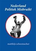 Nederland Politiek Misbruikt | Matthijs Schoemacher |
