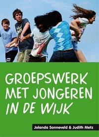 Groepswerk met jongeren in de wijk   Jolanda Sonneveld ; Judith Metz  