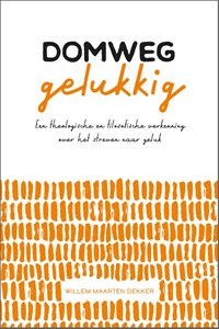 Domweg gelukkig | Willem Maarten Dekker |