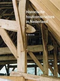 Historische houtconstructies in Nederland | Berends G |