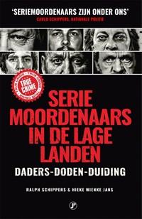 Seriemoordenaars in de Lage Landen   Hieke Wienke Jans ; Ralph Schippers  