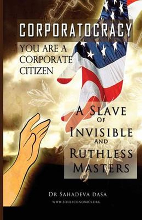Corporatocracy - You Are A Corporate Citizen, A Slave of Invisible And Ruthless Masters