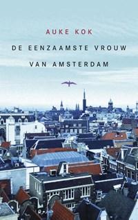 De eenzaamste vrouw van Amsterdam   Auke Kok  