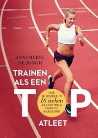 Trainen als een topatleet | Annemerel de Jongh |