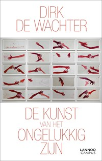 De kunst van het ongelukkig zijn   Dirk De Wachter  