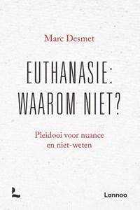 Euthanasie: waarom niet? (POD) | Marc Desmet |