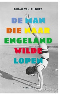 De man die naar Engeland wilde lopen   Johan van Tilburg  