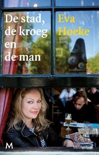 De stad, de kroeg en de man | Eva Hoeke ; Marcel van Roosmalen |