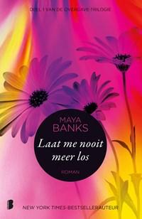 Laat me nooit meer los | Maya Banks |