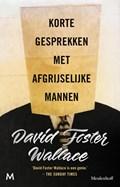 Korte gesprekken met afgrijselijke mannen | David Foster Wallace |