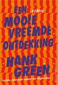Een mooie vreemde ontdekking   Hank Green  