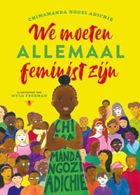 We moeten allemaal feminist zijn   Chimamanda Ngozi Adichie ; Mylo Freeman  