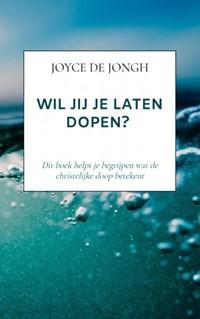 Wil jij je laten dopen?   Joyce De Jongh  
