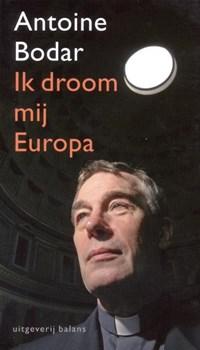 Ik droom mij Europa | Antoine Bodar |
