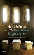 Vader & zoon krijgen de geest   Henk van Os ; Pieter van Os  