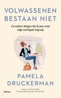 Volwassenen bestaan niet   Pamela Druckerman  