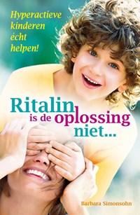 Ritalin is de oplossing niet...   Barbara Simonsohn  