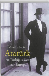 Ataturk en Turkije's weg naar Europa | Maurice Becker |