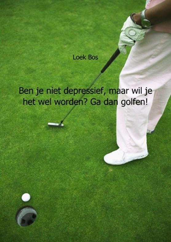 Ben je niet depressief, maar wil je het wel worden? Ga dan golfen!