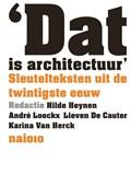 Dat is architectuur   Hilde Heynen ; André Loeckx ; Lieven de Cauter ; Carina van Herck  