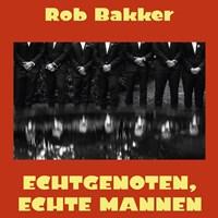 Echtgenoten, echte mannen   Rob Bakker  