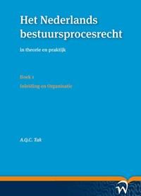 Het Nederlands bestuursprocesrecht in theorie en praktijk (set a vier delen) Deel I: Procesrechtelijk organisatierecht en materieel procesrecht | A.Q.C. Tak |