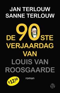 De 90ste verjaardag van Louis van Roosgaarde | Jan Terlouw ; Sanne Terlouw |