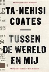 Tussen de wereld en mij | Ta-Nehisi Coates | 9789462981546