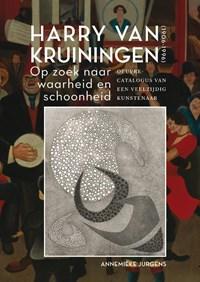 Harry van Kruiningen: Op zoek naar waarheid en schoonheid | Annemieke Jurgens |