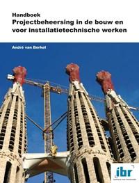 Handboek Projectbeheersing in de bouw en voor installatietechnische werken | André van Berkel |