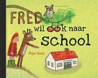 Fred wil ook naar school | Pépé Smit |