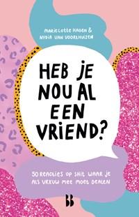 Heb je nou al een vriend? | Marie Lotte Hagen ; Nydia van Voorthuizen |