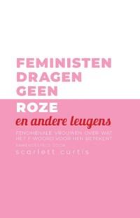 Feministen dragen geen roze en andere leugens   Scarlett Curtis  